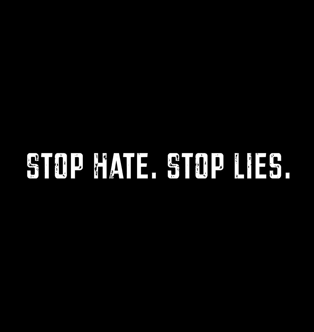 Text on black that says 'Stop hate. Stop Lies'